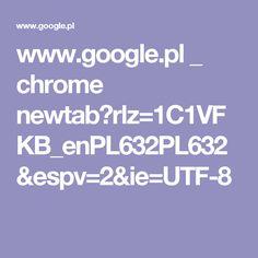www.google.pl _ chrome newtab?rlz=1C1VFKB_enPL632PL632&espv=2&ie=UTF-8