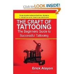 The Craft of Tattooing was written for the beginning student of Tattooing.  best book ever! has helped me so much!