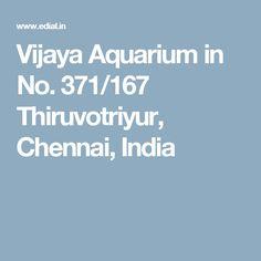 Vijaya Aquarium in No. 371/167 Thiruvotriyur, Chennai, India