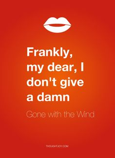 """""""Frankly, my dear, I don& give a damn."""" — Gone with the Wind Our favorite quotes, in clean, pretty typography art: Thoughtjoy Words Quotes, Wise Words, Life Quotes, Sayings, Great Quotes, Quotes To Live By, Inspirational Quotes, Movie Quotes, Funny Quotes"""