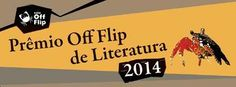 INSCRIÇÕES ABERTAS PARA O PRÊMIO OFF FLIP DE LITERATURA 2014  9ª edição vai premiar os gêneros conto, poesia e literatura infanto-juvenil. As inscrições estão abertas até 05 de maio de 2014.   www.premio-offflip.net