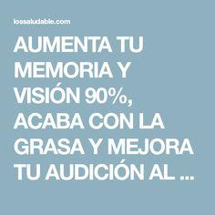 AUMENTA TU MEMORIA Y VISIÓN 90%, ACABA CON LA GRASA Y MEJORA TU AUDICIÓN AL 100% CON ESTE REMEDIO CASERO!!! – Una Vida Saludable