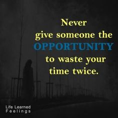 Cute Sentences About Life, Never give someone the opportunity to waste your time twice