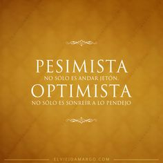 Pesimista: No solo es andar jeton. Optimista: No solo es sonreír a lo pendejo. #Mexico #Quotes