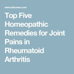 Top Five Homeopathic Remedies for Joint Pains in Rheumatoid Arthritis