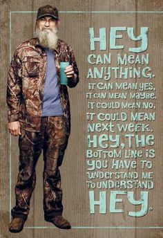 Duck Dynasty, Si - HEY!