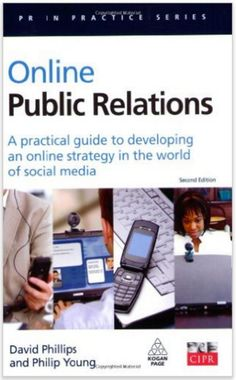 David Philips and Philip Young's definitive guide to developing and implementing online public relations strategies and tactics. Sales And Marketing, Social Media Marketing, Marketing Ideas, Corporate Communication, English Book, Employee Engagement, Public Relations, Good Books, Investing