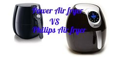 Power Air fryer VS Philips Air fryer