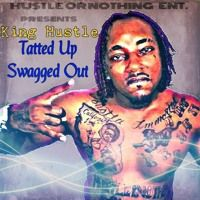 Tatted Up Swagged Out - by King Hustle by King Hustle on SoundCloud