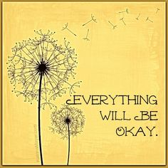 Just remember everything will be ok