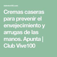 Cremas caseras para prevenir el envejecimiento y arrugas de las manos. Apunta | Club Vive100