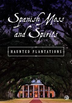 Discover the South's most beautiful & haunted plantations....