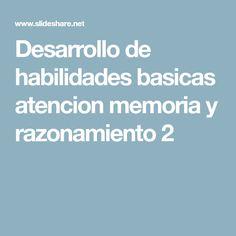 Desarrollo de habilidades basicas atencion memoria y razonamiento 2 Teaching, Ideas, Teaching Manners, Learning, Thoughts