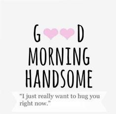 good morning quotes for him love Birthday Quotes , Good Morning Handsome Quotes, Flirty Good Morning Quotes, Good Morning My Love, Good Morning Funny, Good Morning Messages, Good Morning Husband, Morning Pics, Best Good Morning Texts, Funny Morning Quotes
