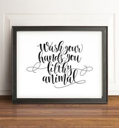 Wash your hands you filthy animal - bathroom wall art printables and prints from The Crown Prints