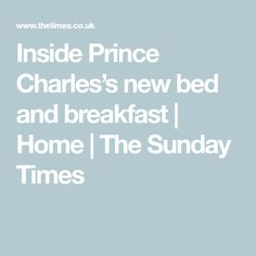 Inside Prince Charles's new bed and breakfast Landseer Dog, Grain Store, The Sunday Times, Brown Furniture, Queen Mother, George Vi, New Beds, Hanging Pictures, Prince Charles