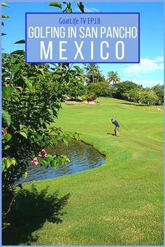 GoatLife TV Episode 18 – Golfing in San Pancho, Mexico