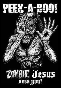 Atheism, Religion, God is Imaginary, Jesus. Peek-a-boo! Zombie Jesus sees you!