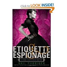 """Etiquette & Espionage (Finishing School, """"It's one thing to learn to curtsy properly. It's quite another to learn to curtsy and throw a knife at the same time. Welcome to finishing school."""" (On back cover of hard copy) Finishing School, Ya Books, Books To Read, Best Feminist Books, Paranormal, Etiquette And Espionage, Science Fiction, Gail Carriger, Steampunk Book"""