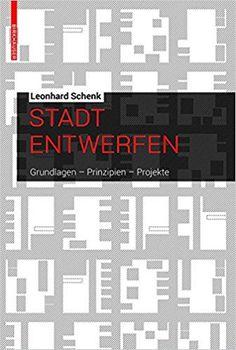 Stadt entwerfen: Grundlagen, Prinzipien, Projekte: Amazon.de: Leonhard Schenk: Bücher