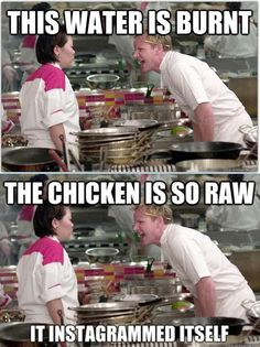Gordon Ramsay meme. Laughed so hard at the chicken thing!