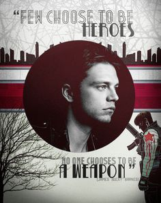 """""""Few choose to be heroes.  No one chooses to be a weapon."""" - James """"Bucky"""" Barnes"""