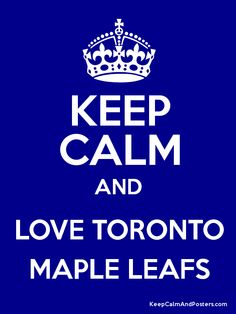 Keep Calm And Love The Toronto Maple Leafs Keep Calm Signs, Keep Calm Quotes, Keep Calm And Study, Keep Calm And Love, Love You Dad, You Got This, Poster Generator, Neuer Job, Son Luna