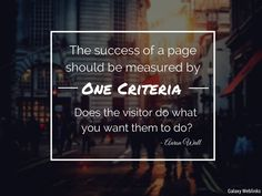 The success of page should be measured by one criteria. Does the visitor do what you want them to do? via Aaron Wall #fact #quotes #motivational #inspirational #internetmarketing #success