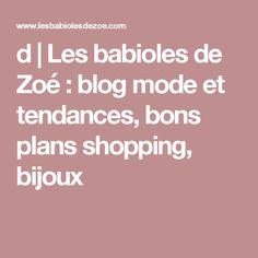 d | Les babioles de Zoé : blog mode et tendances, bons plans shopping, bijoux