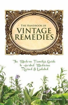 The Handbook of Vintage Remedies by Jessie Hawkins, http://www.amazon.com/dp/B008PVCQ76/ref=cm_sw_r_pi_dp_w39grb0ZVVP08