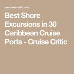 Best Shore Excursions in 30 Caribbean Cruise Ports - Cruise Critic