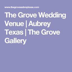 The Grove Wedding Venue | Aubrey Texas | The Grove Gallery