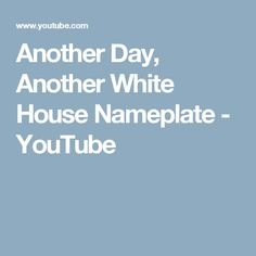 Another Day, Another White House Nameplate - YouTube