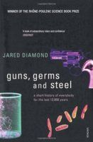 Guns, Germs and Steel: A Short History of Everybody for the Last 13,000 Years brilliant , I wish all my fiends would read this!