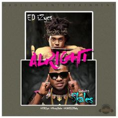 "Mp3 Download: ED iZycs - ""Alright"" ft. Skales"