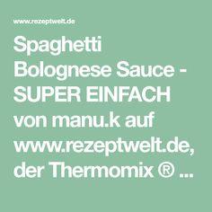 Spaghetti Bolognese Sauce - SUPER EINFACH von manu.k auf www.rezeptwelt.de, der Thermomix ® Community