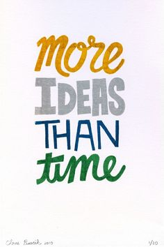 The story of my life! More ideas than time.