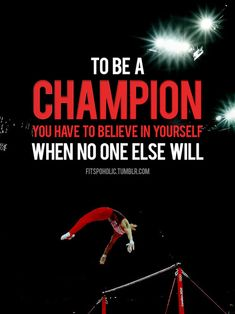 """I know this is men's gymnastics but no matter what you do you have to keep this in mind """" to be a champion, you have to believe in your self when no one else will Inspirational Gymnastics Quotes, Motivational Quotes For Athletes, Athletic Quotes, Sport Inspiration, Motivation Inspiration, Fitness Inspiration, Fitness Quotes, Fitness Motivation, Motivation Quotes"""