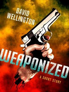 Weaponized: A Novella by David Wellington. $0.99. 23 pages. Publisher: St. Martin's Griffin (August 9, 2011)