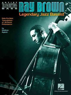 Ray Legendary Jazz Bassist: Note-for-note Transcriptions of 18 Classic Performances