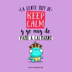 La gente muy de KEEP CALM y yo muy de VAMO A CALMARNO! #humor #divertidas #graciosas #funny #quotes