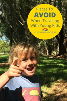 Keep yourself sane and AVOID these places with traveling with kids.