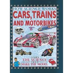 Cars, Trains and Motorcycles (How Science Works) --- http://www.amazon.com/Cars-Trains-Motorcycles-Science-Works/dp/0749647302/?tag=jayb4903-20