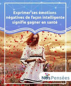 Exprimer ses émotions négatives de façon intelligente signifie gagner en santé Il est parfaitement naturel de ressentir des émotions #négatives telles que la #tristesse, la colère, la #frustration... Mais comment les exprimer ? #Emotions