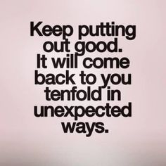 Keep putting out good.  It will come back to you tenfold in unexpected ways. #love #lovemykids #evadavella