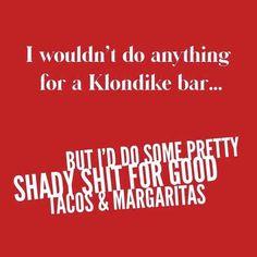 Klondike Bar, Do Anything, Cinco De Mayo
