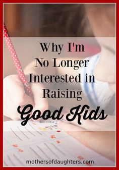 Good kids and bad kids - they all seem to know who they are.  We pigeon hole them at an early age.  But what if raising kids has nothing to do with that?  What if we are simply called to be faithful with the unique and beautiful children God has given us?
