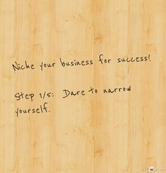 Niche your business for success! Step 1/5:  Dare to narrow yourself. #marketing