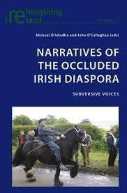 Narratives of the occluded Irish diaspora : subversive voices / Mícheâl O hAodha and John O'Callaghan (eds) - Oxford : Peter Lang, 2012