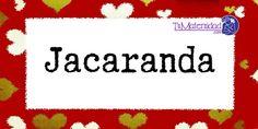 Conoce el significado del nombre Jacaranda #NombresDeBebes #NombresParaBebes #nombresdebebe - http://www.tumaternidad.com/nombres-de-nina/jacaranda/